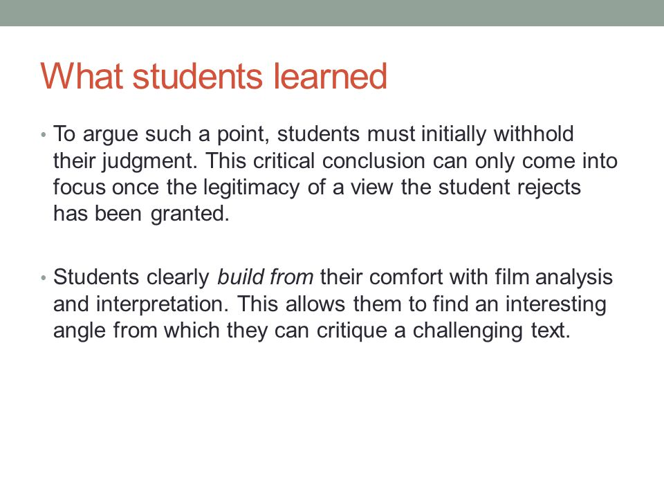 What students learned To argue such a point, students must initially withhold their judgment.
