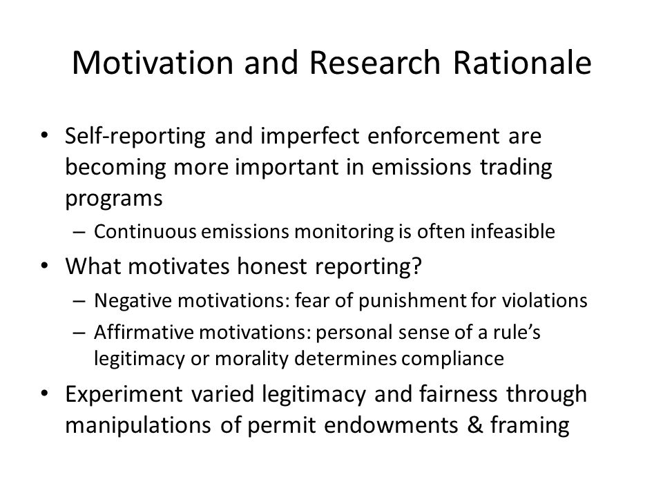 Motivation and Research Rationale Self-reporting and imperfect enforcement are becoming more important in emissions trading programs – Continuous emissions monitoring is often infeasible What motivates honest reporting.