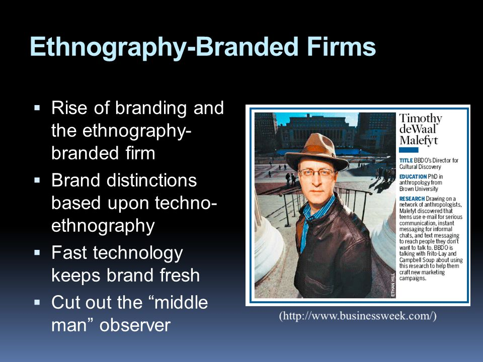 Ethnography-Branded Firms  Rise of branding and the ethnography- branded firm  Brand distinctions based upon techno- ethnography  Fast technology k