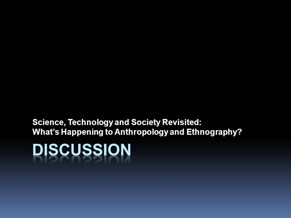 Science, Technology and Society Revisited: What's Happening to Anthropology and Ethnography