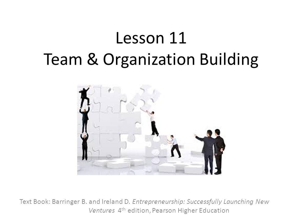 Lesson 11 Team & Organization Building Text Book: Barringer B.