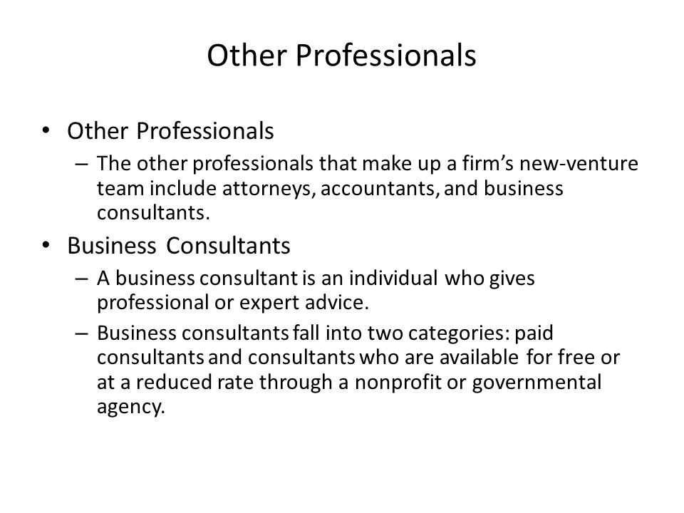 Other Professionals – The other professionals that make up a firm's new-venture team include attorneys, accountants, and business consultants.