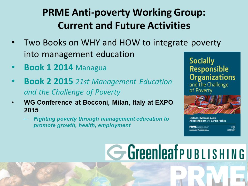 PRME Anti-poverty Working Group: Current and Future Activities Two Books on WHY and HOW to integrate poverty into management education Book 1 2014 Man
