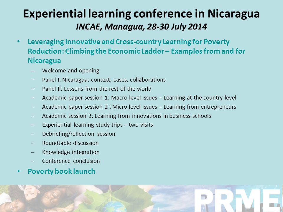 Experiential learning conference in Nicaragua INCAE, Managua, 28-30 July 2014 Leveraging Innovative and Cross-country Learning for Poverty Reduction: