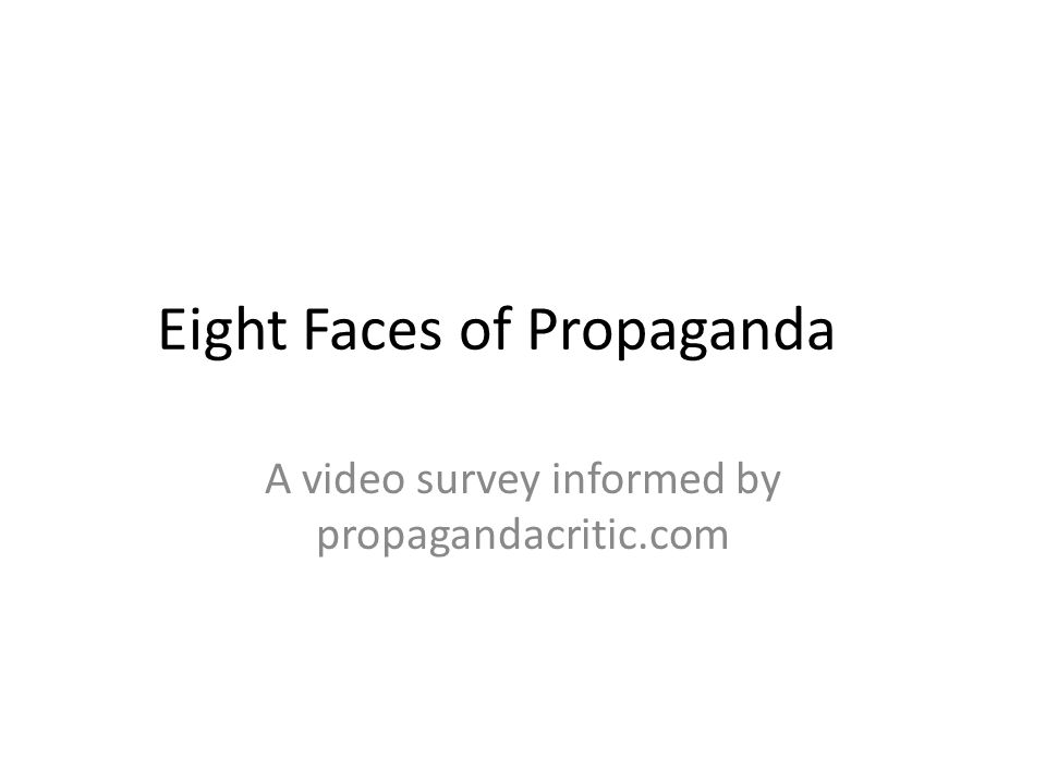 Eight Faces of Propaganda A video survey informed by propagandacritic.com