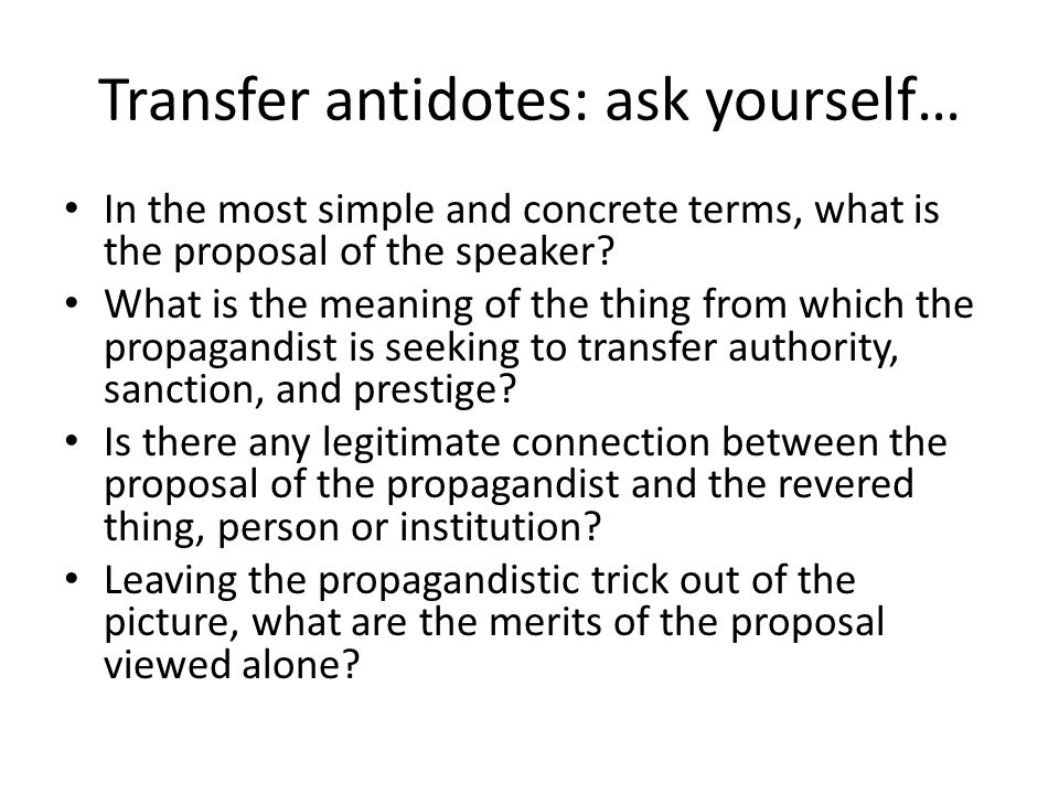 Transfer antidotes: ask yourself… In the most simple and concrete terms, what is the proposal of the speaker.