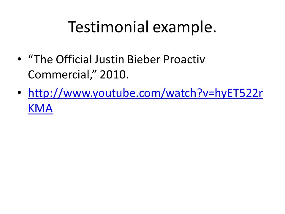 Testimonial example. The Official Justin Bieber Proactiv Commercial, 2010.