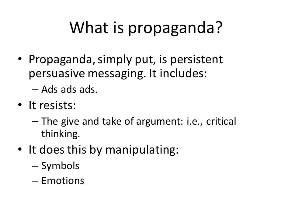 What is propaganda. Propaganda, simply put, is persistent persuasive messaging.