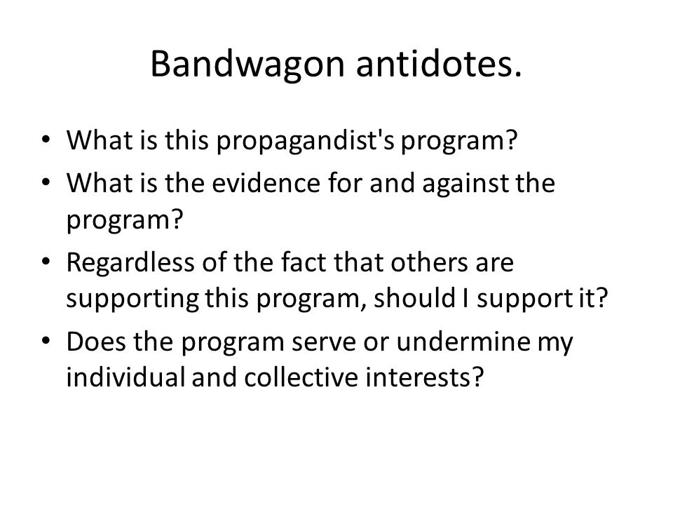 Bandwagon antidotes. What is this propagandist s program.