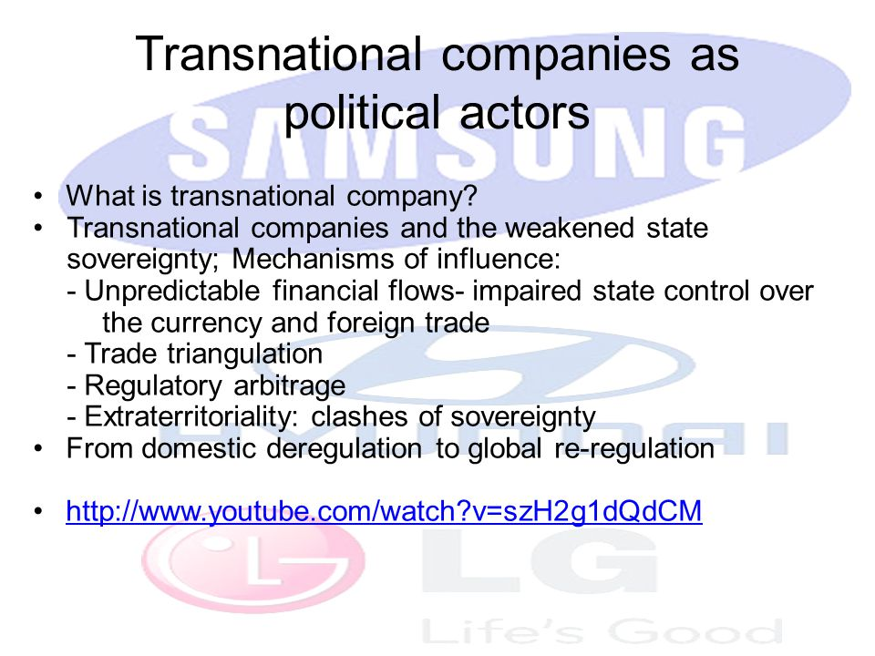 Transnational companies as political actors What is transnational company? Transnational companies and the weakened state sovereignty; Mechanisms of i