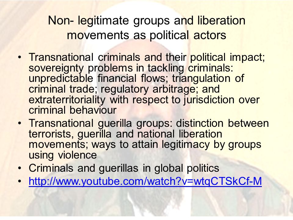 Non- legitimate groups and liberation movements as political actors Transnational criminals and their political impact; sovereignty problems in tackli