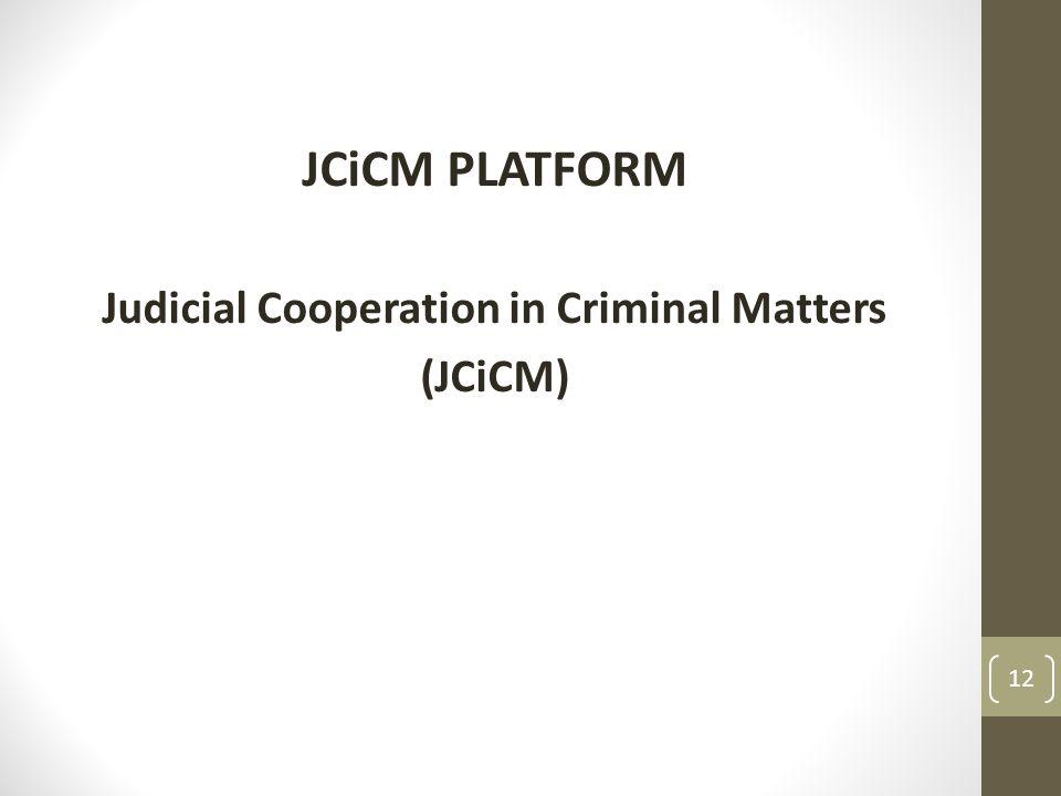 JCiCM PLATFORM Judicial Cooperation in Criminal Matters (JCiCM) 12