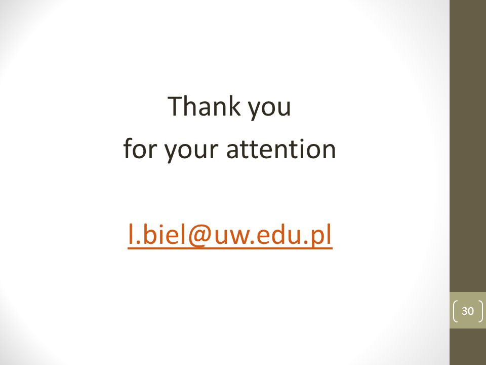 Thank you for your attention l.biel@uw.edu.pl 30