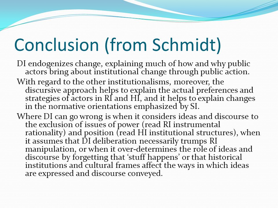 Conclusion (from Schmidt) DI endogenizes change, explaining much of how and why public actors bring about institutional change through public action.