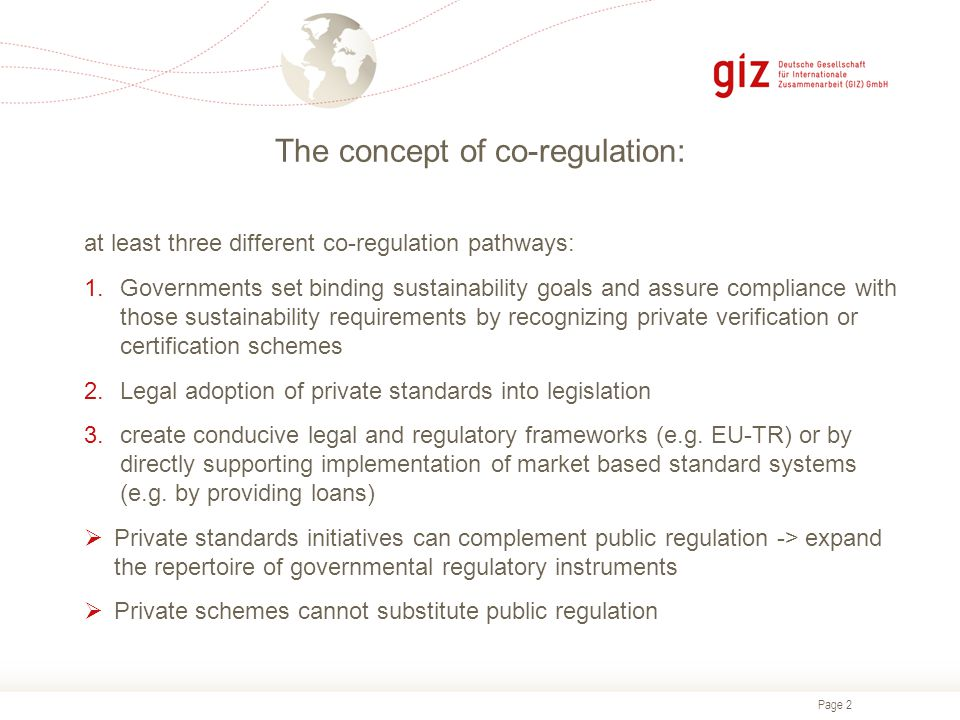 Page 2 The concept of co-regulation: at least three different co-regulation pathways: 1.Governments set binding sustainability goals and assure compli