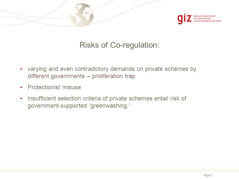 Page 5 Risks of Co-regulation: varying and even contradictory demands on private schemes by different governments – proliferation trap Protectionist m