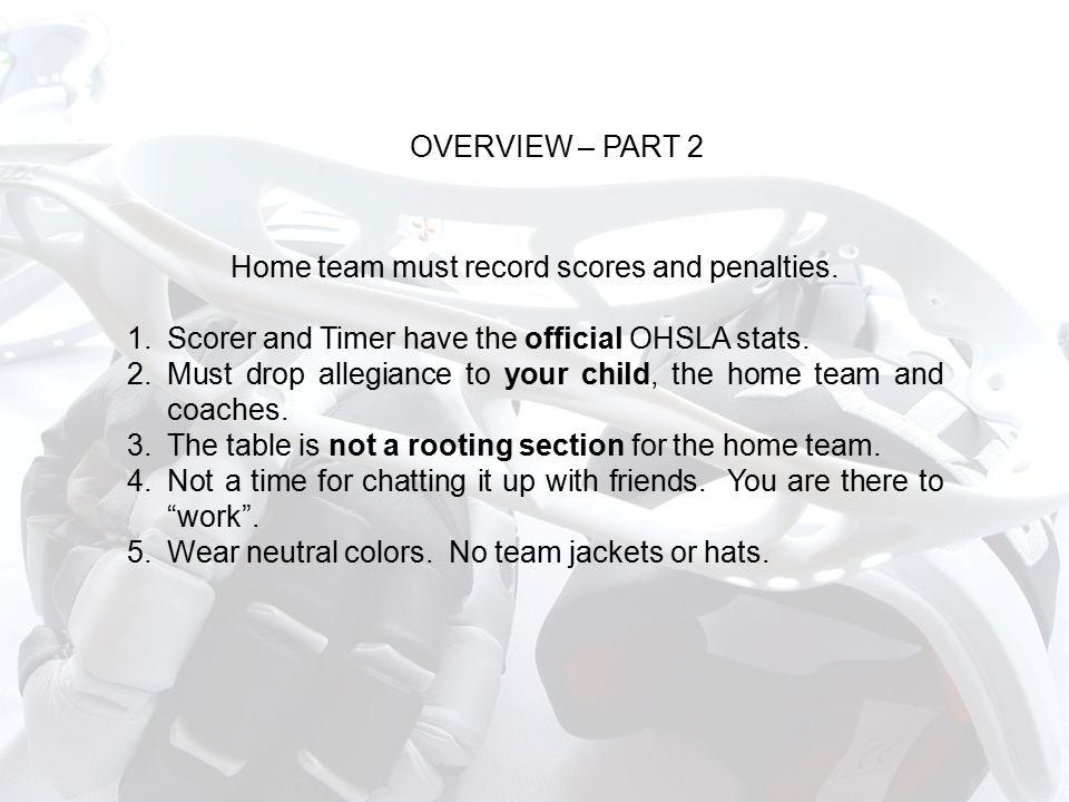 SUMMARY 1.Scorer and Timer have the official OHSLA stats and are part of the officiating crew.