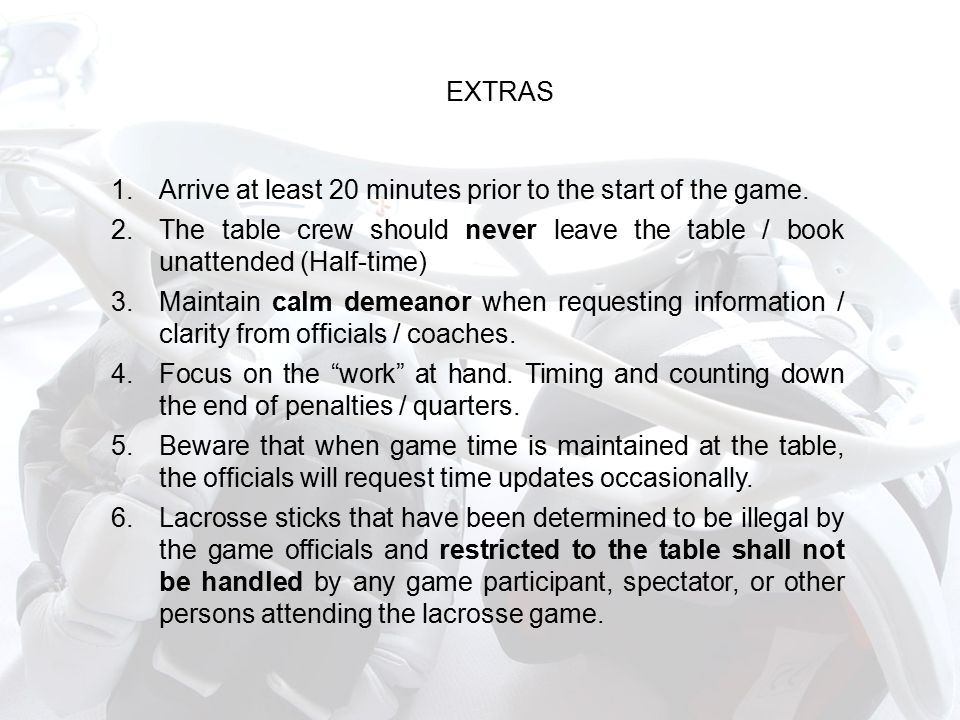 EXTRAS 1.Arrive at least 20 minutes prior to the start of the game.