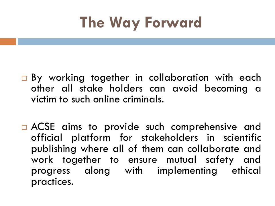 The Way Forward  By working together in collaboration with each other all stake holders can avoid becoming a victim to such online criminals.