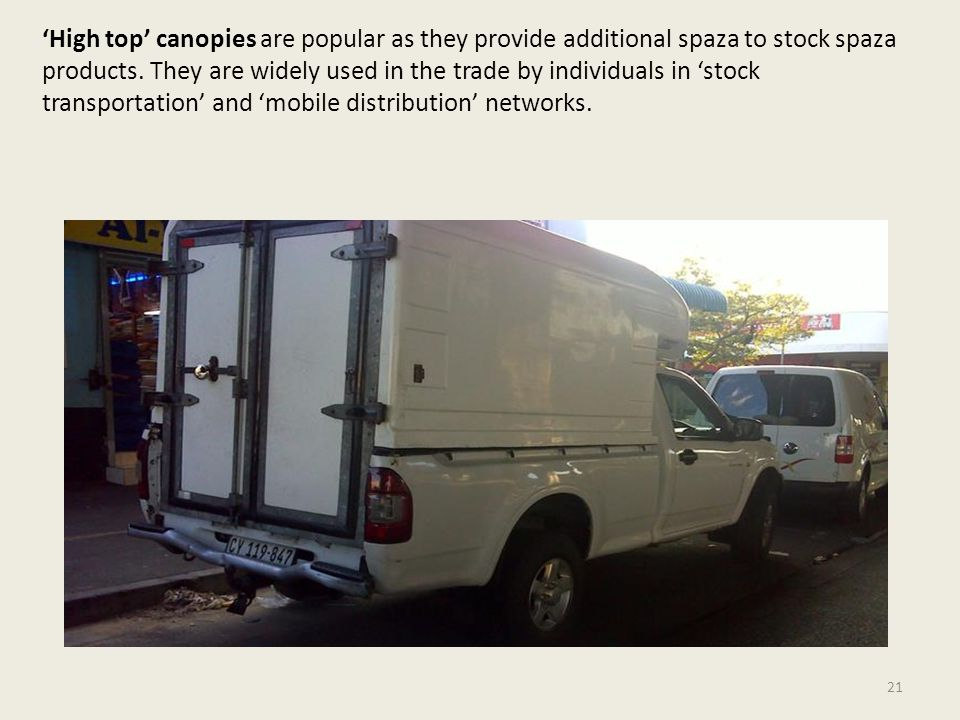 'High top' canopies are popular as they provide additional spaza to stock spaza products. They are widely used in the trade by individuals in 'stock t