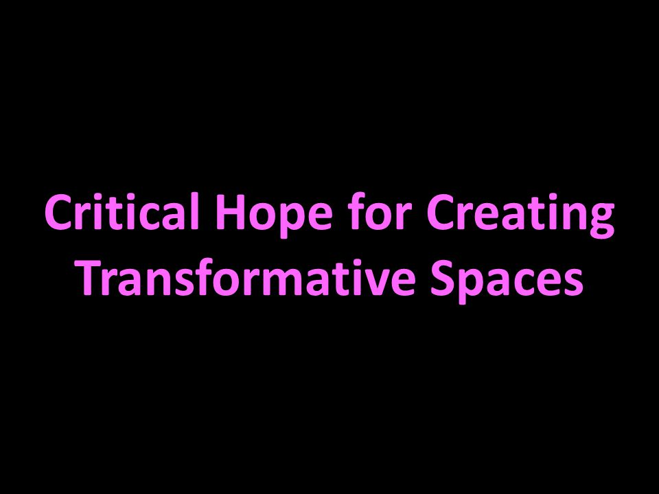 Critical Hope for Creating Transformative Spaces