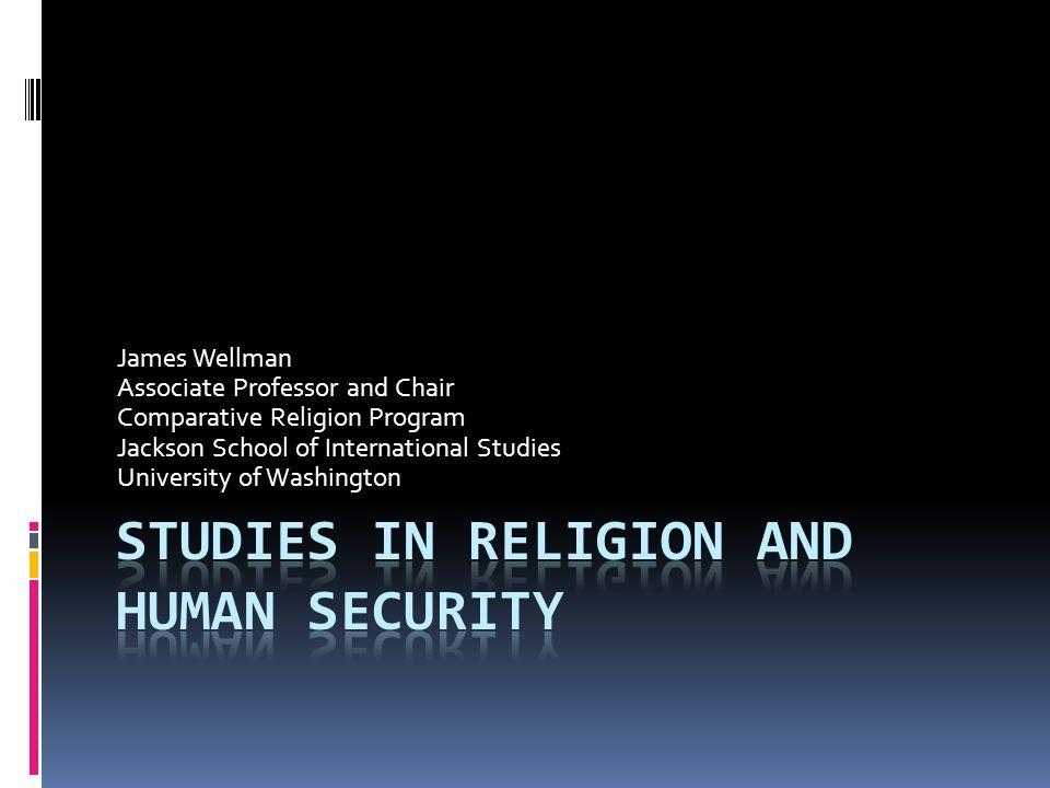 James Wellman Associate Professor and Chair Comparative Religion Program Jackson School of International Studies University of Washington