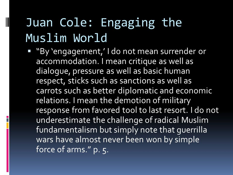 Juan Cole: Engaging the Muslim World  By 'engagement,' I do not mean surrender or accommodation.