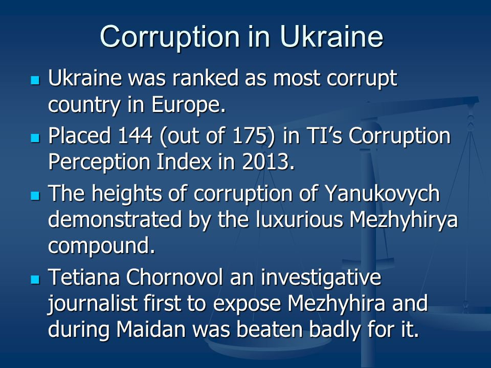 Corruption in Ukraine Ukraine was ranked as most corrupt country in Europe.