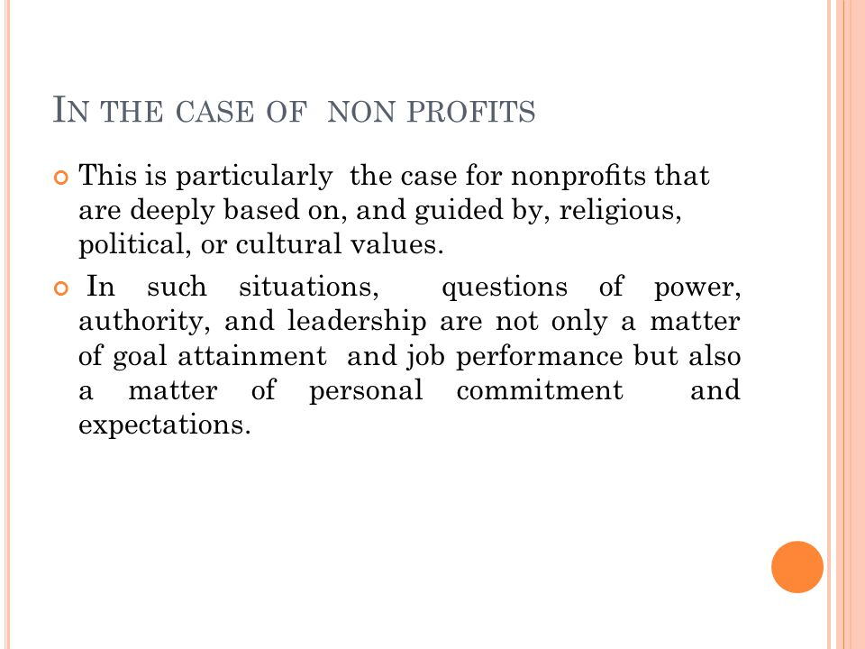 I N THE CASE OF NON PROFITS This is particularly the case for nonprofits that are deeply based on, and guided by, religious, political, or cultural values.
