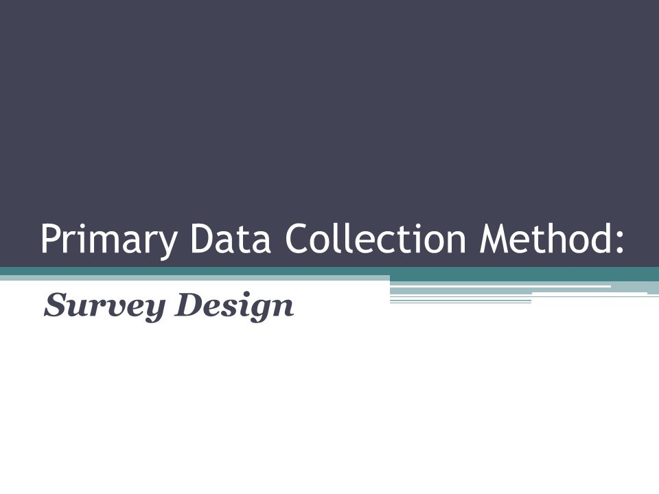 Primary Data Collection Method: Survey Design