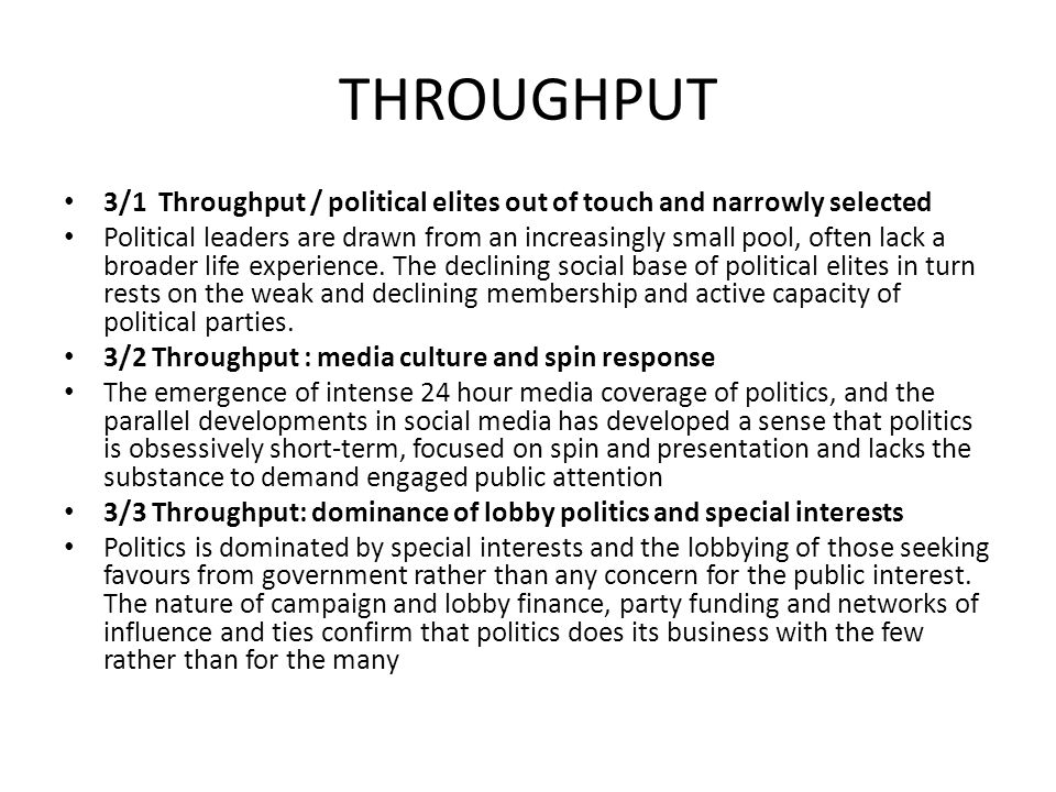 THROUGHPUT 3/1 Throughput / political elites out of touch and narrowly selected Political leaders are drawn from an increasingly small pool, often lac