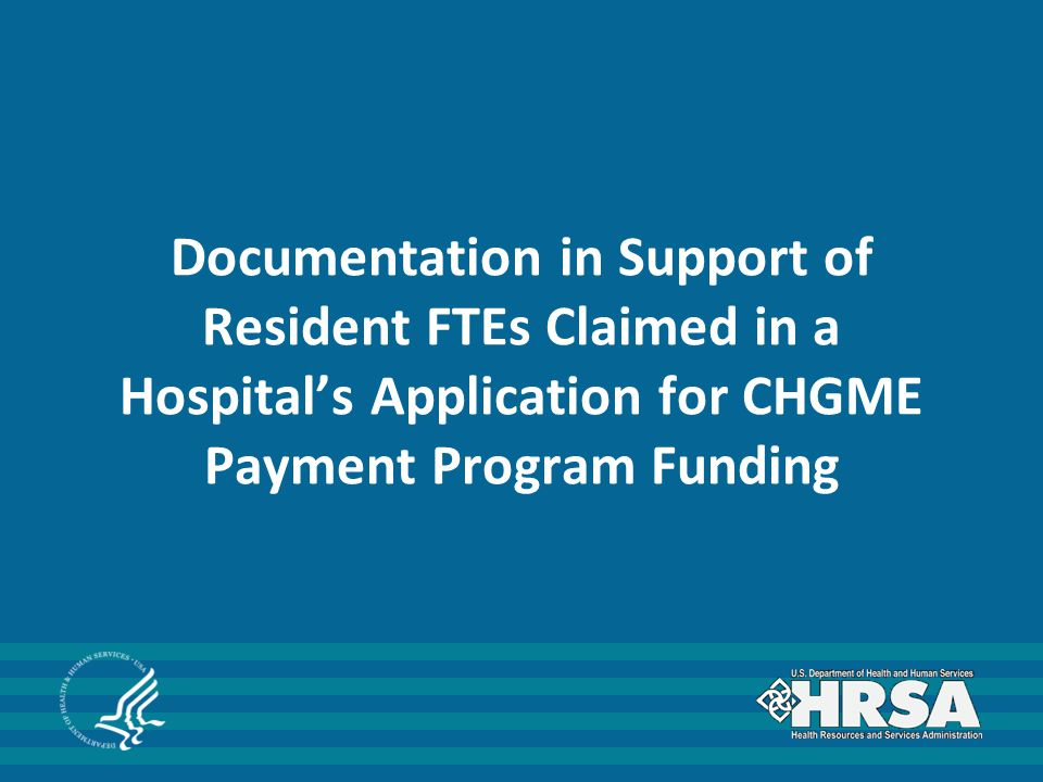 Documentation in Support of Resident FTEs Claimed in a Hospital's Application for CHGME Payment Program Funding