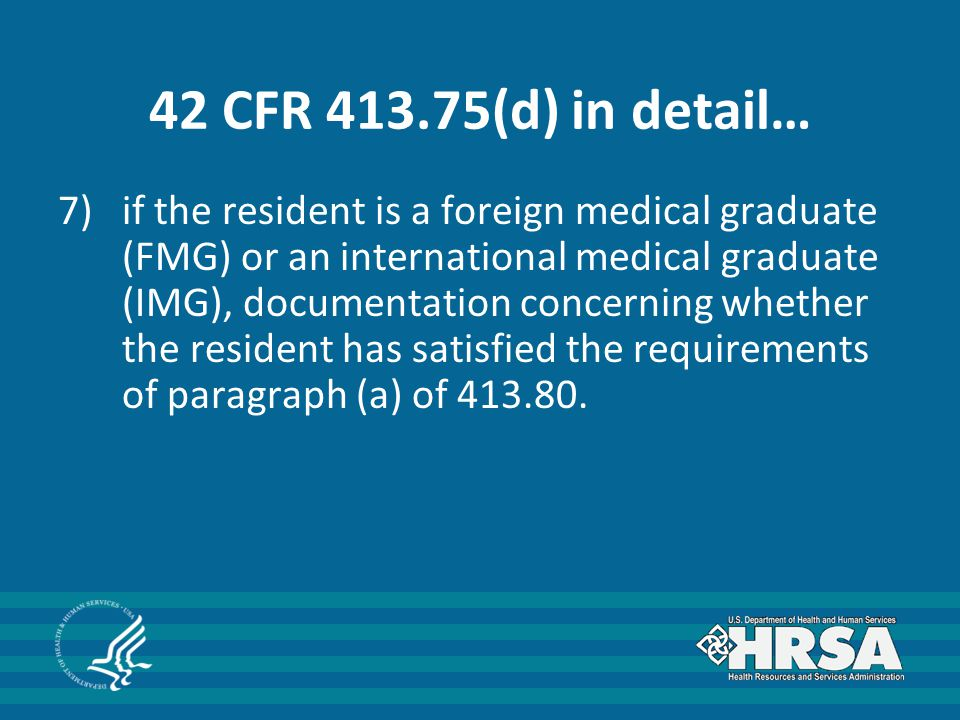 42 CFR 413.75(d) in detail… 7)if the resident is a foreign medical graduate (FMG) or an international medical graduate (IMG), documentation concerning