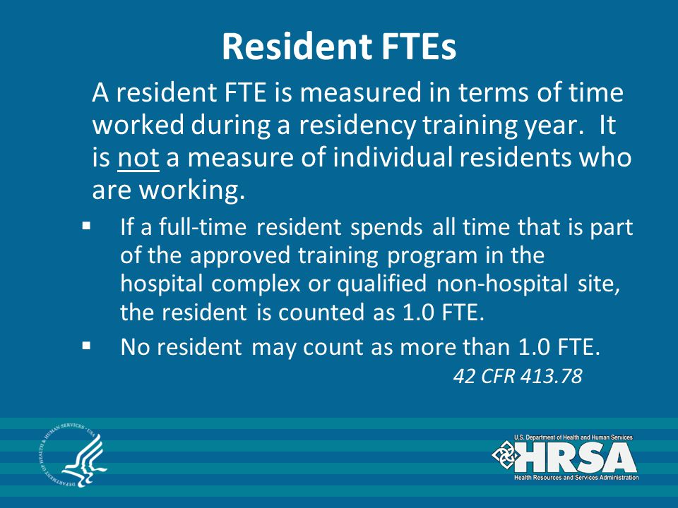 Resident FTEs A resident FTE is measured in terms of time worked during a residency training year.