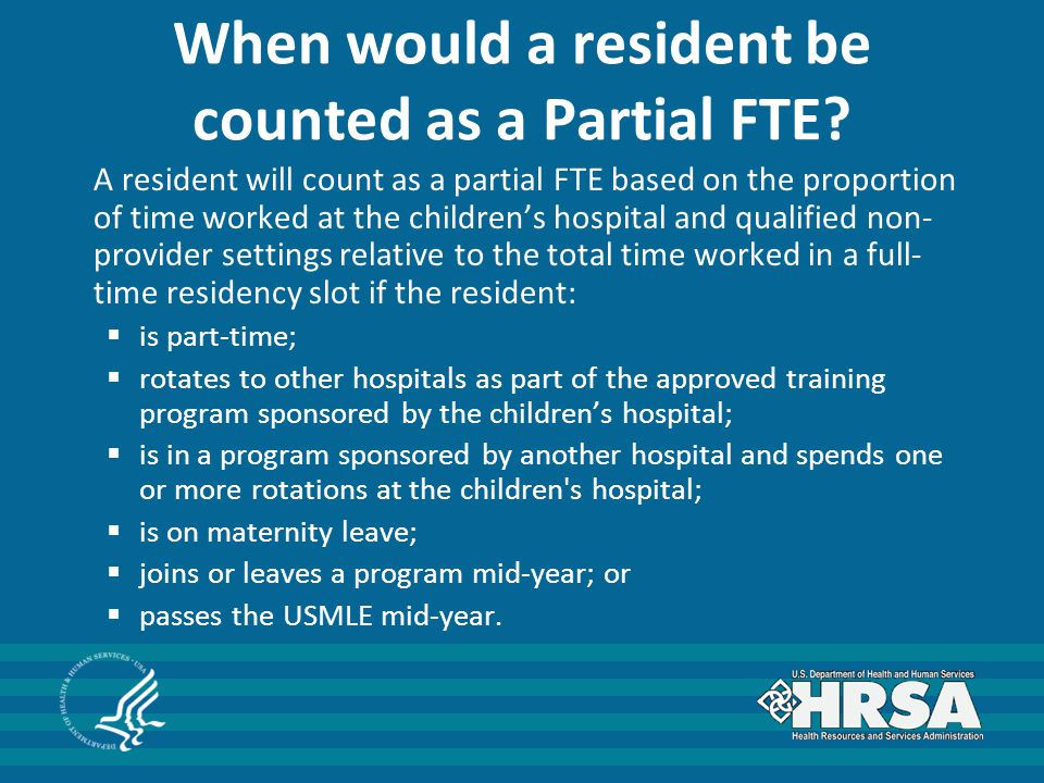 When would a resident be counted as a Partial FTE? A resident will count as a partial FTE based on the proportion of time worked at the children's hos