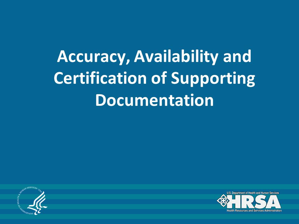 Availability of Supporting Documentation Documentation must be readily available and retained by the individual identified in HRSA 99, Section 5, of the initial application forwarded to the CHGME Payment Program or the CHGME FI for consideration.