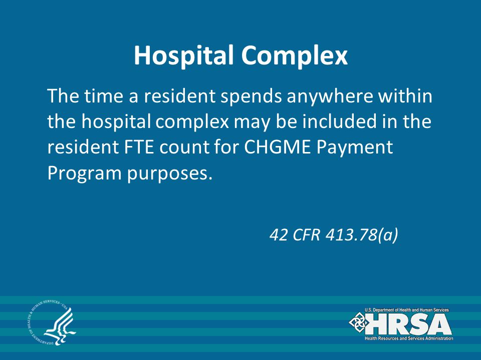 Hospital Complex The time a resident spends anywhere within the hospital complex may be included in the resident FTE count for CHGME Payment Program purposes.