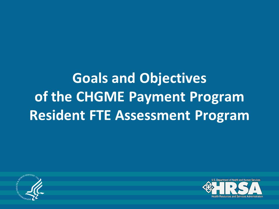 Goals and Objectives of the CHGME Payment Program Resident FTE Assessment Program