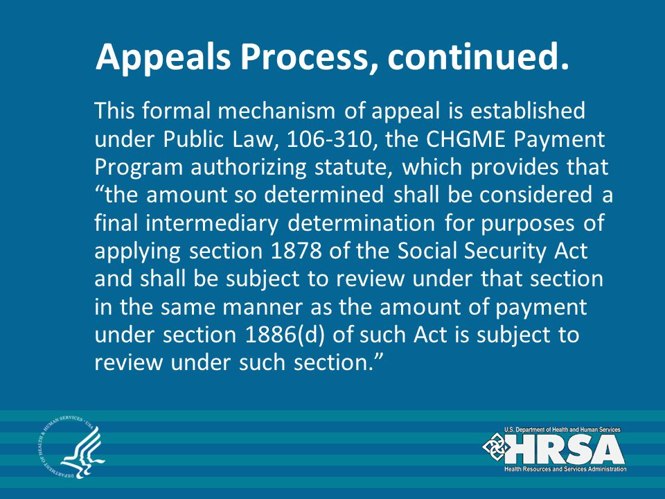 Appeals Process, continued. This formal mechanism of appeal is established under Public Law, 106-310, the CHGME Payment Program authorizing statute, w