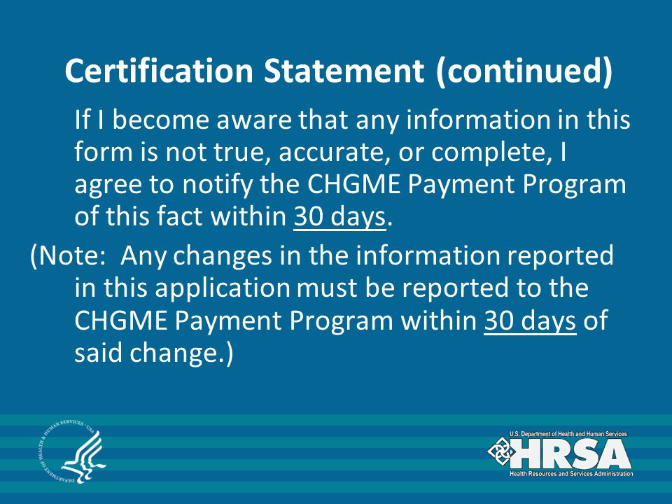 Certification Statement (continued) If I become aware that any information in this form is not true, accurate, or complete, I agree to notify the CHGM