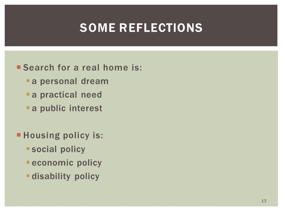  Search for a real home is:  a personal dream  a practical need  a public interest  Housing policy is:  social policy  economic policy  disabi