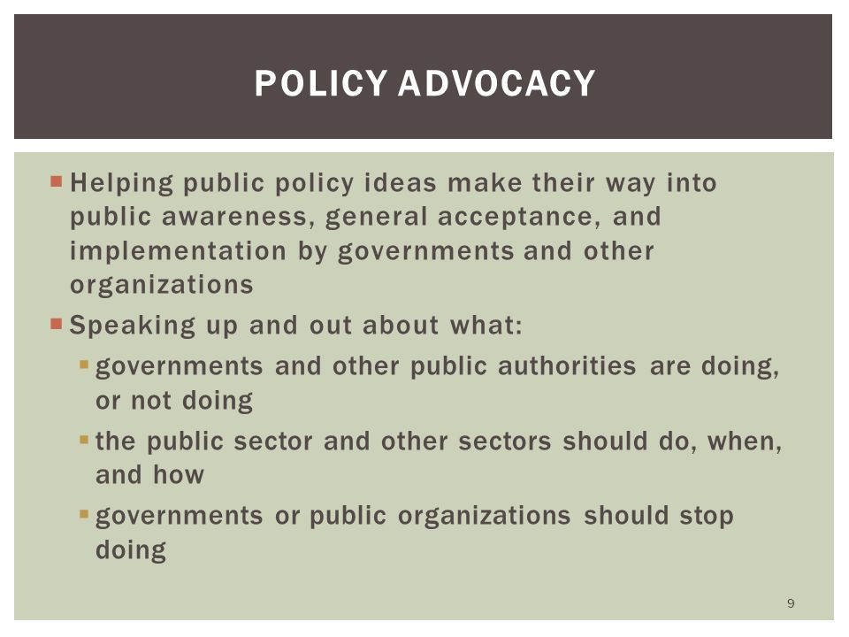  Helping public policy ideas make their way into public awareness, general acceptance, and implementation by governments and other organizations  Sp