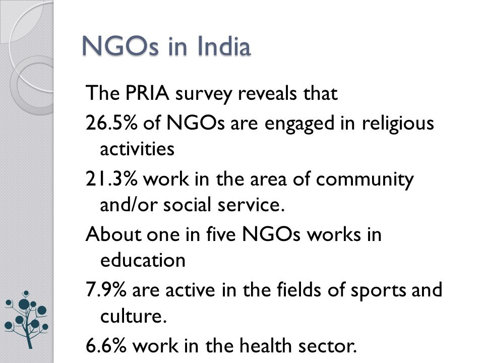 NGOs in India The PRIA survey reveals that 26.5% of NGOs are engaged in religious activities 21.3% work in the area of community and/or social service