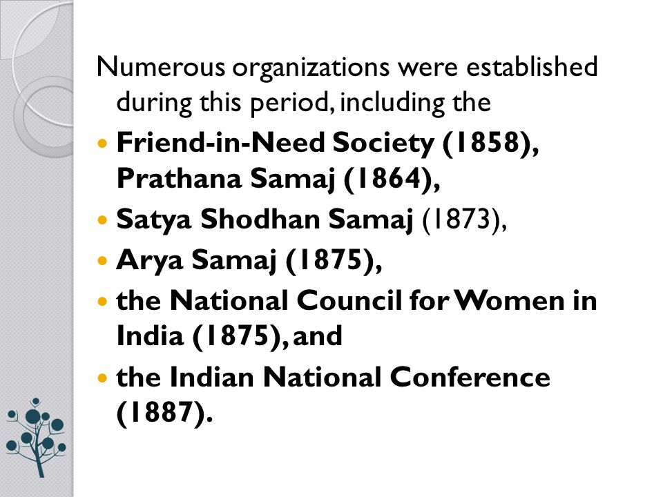 Numerous organizations were established during this period, including the Friend-in-Need Society (1858), Prathana Samaj (1864), Satya Shodhan Samaj (1