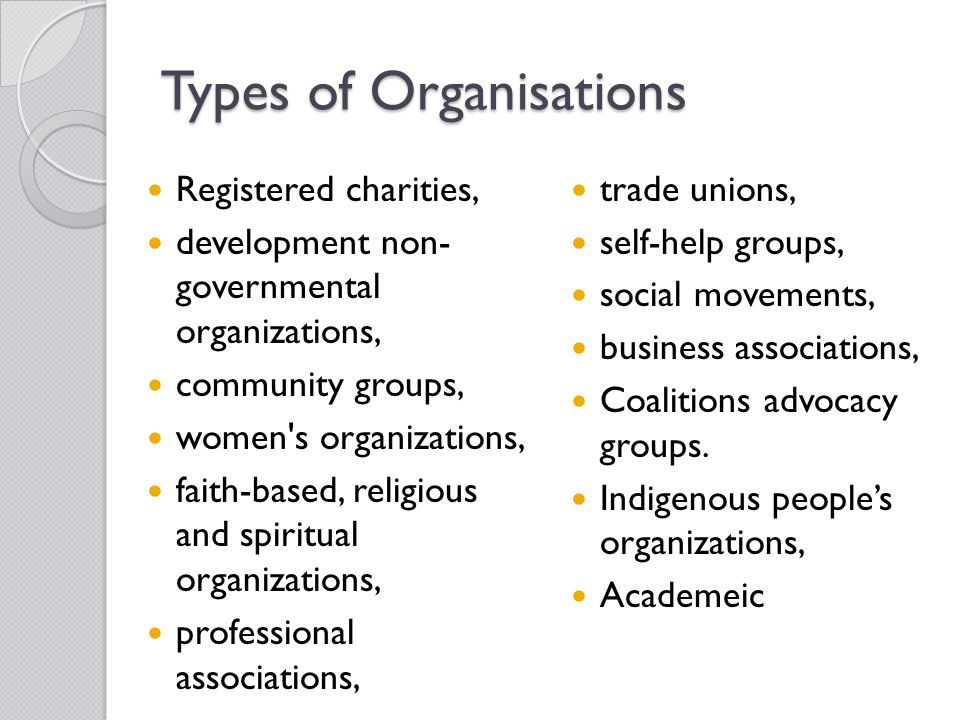 Types of Organisations trade unions, self-help groups, social movements, business associations, Coalitions advocacy groups. Indigenous people's organi