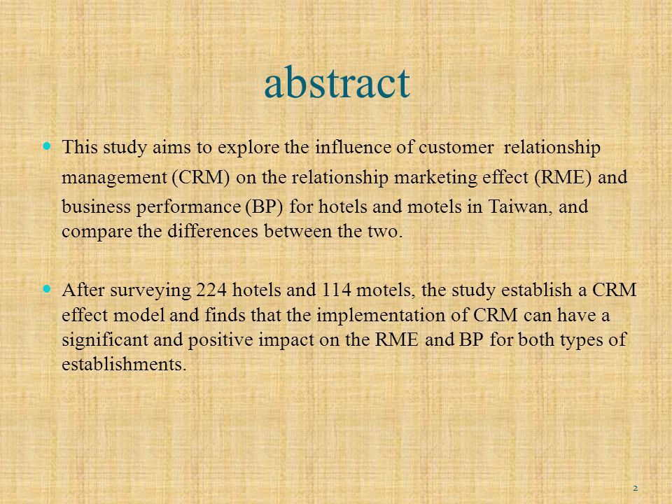 Research motive Few research focus on the detail comparison of hotels and motels industries on the relationship among CRM, relationship marketing effect and business performance.
