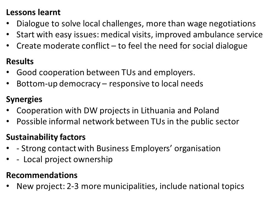 Poland: Social Dialogue in the Municipal Sector and Enterprises Project partners Association of Polish Cities National Challenges Trade unions political involvement at national level Only part of labour force in public sector organised Unemployment, strong employers, lack of trust Focus Improved working environment, relations and communication Building knowledge base