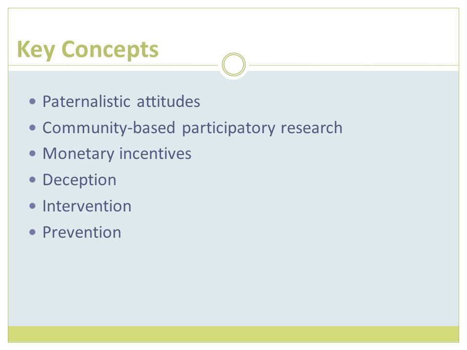 Key Concepts Paternalistic attitudes Community-based participatory research Monetary incentives Deception Intervention Prevention