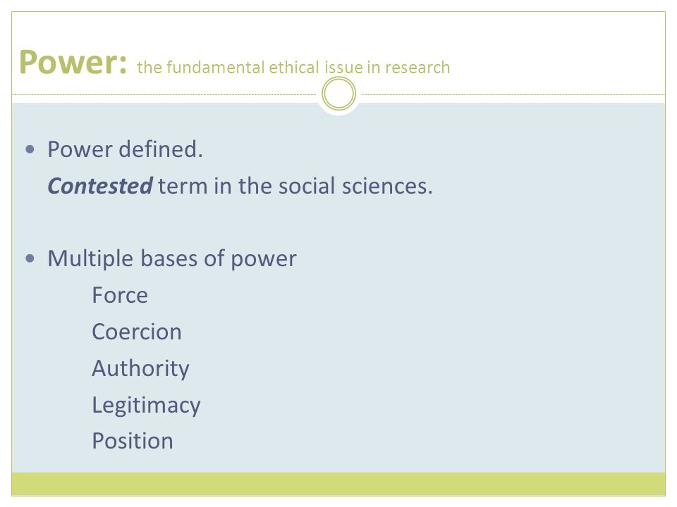 Power: the fundamental ethical issue in research Power defined.