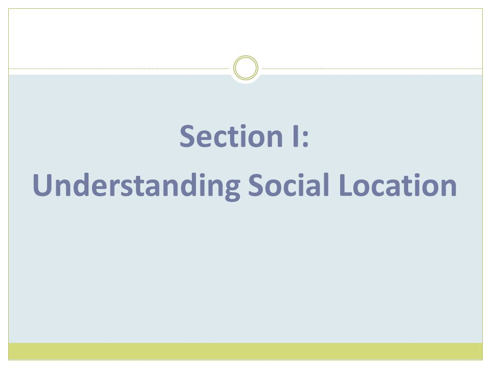 Section I: Understanding Social Location